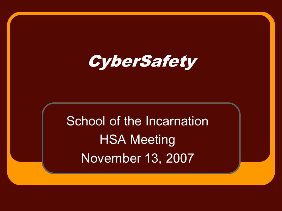 CyberSafety School of the Incarnation HSA Meeting November 13, 2007