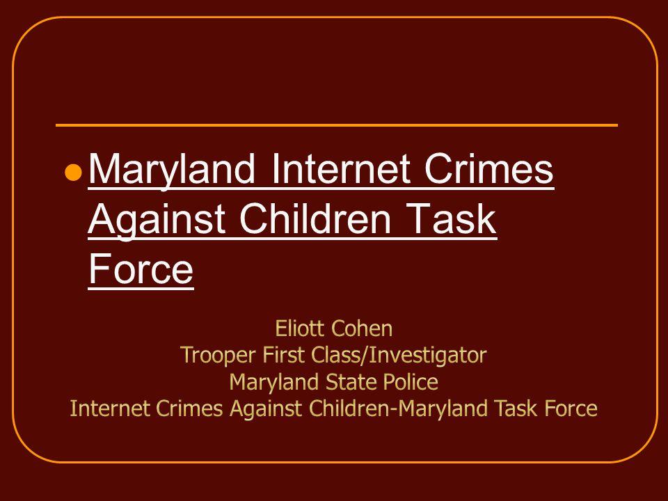 Maryland Internet Crimes Against Children Task Force Maryland Internet Crimes Against Children Task Force