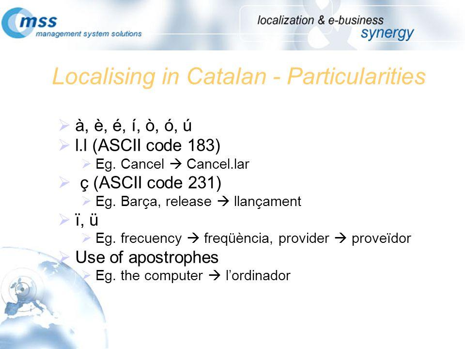 Localising in Catalan - Particularities à, è, é, í, ò, ó, ú l.l (ASCII code 183) Eg. Cancel Cancel.lar ç (ASCII code 231) Eg. Barça, release llançamen