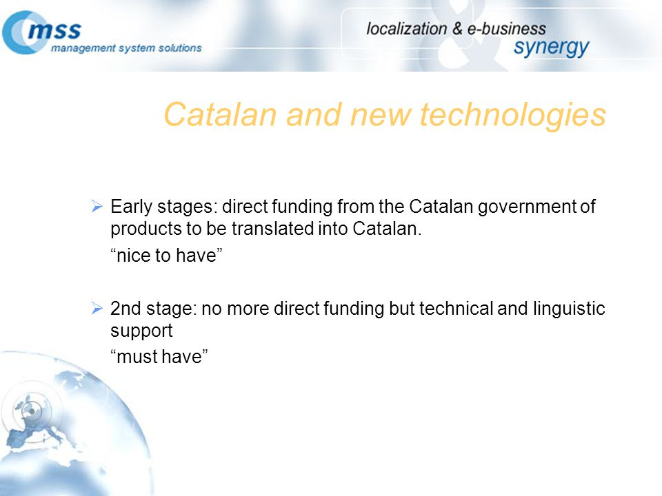 Catalan and new technologies Early stages: direct funding from the Catalan government of products to be translated into Catalan.