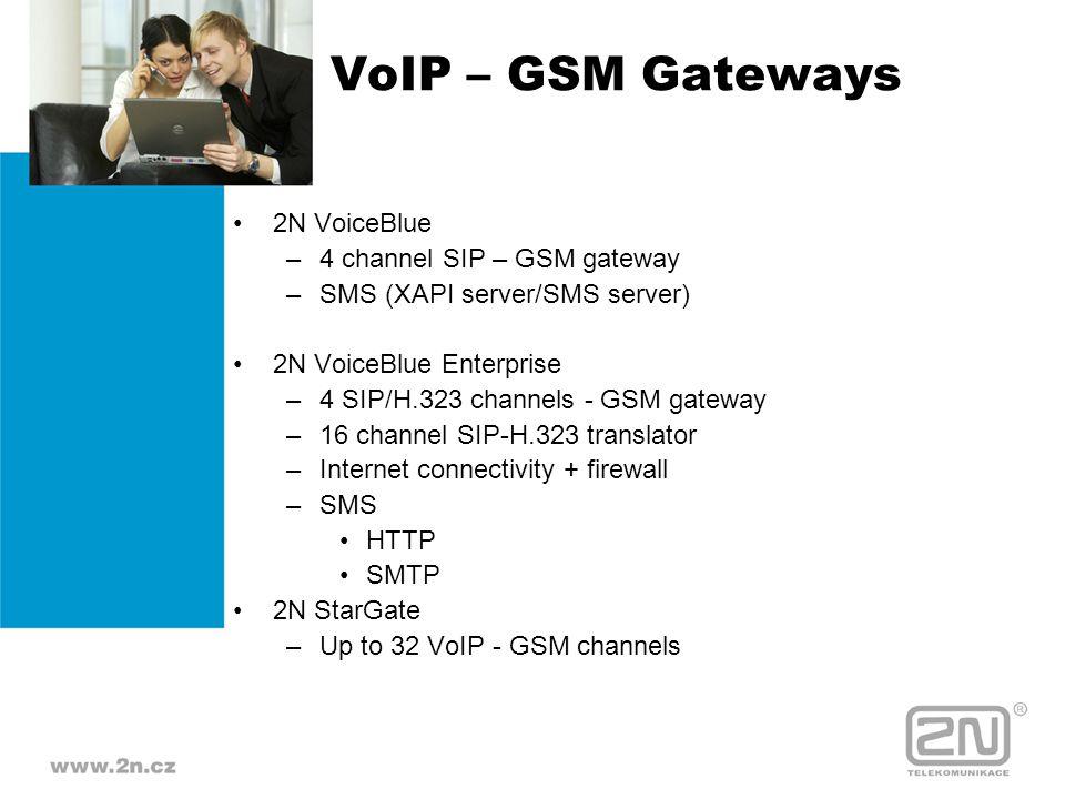 VoIP – GSM Gateways 2N VoiceBlue –4 channel SIP – GSM gateway –SMS (XAPI server/SMS server) 2N VoiceBlue Enterprise –4 SIP/H.323 channels - GSM gatewa
