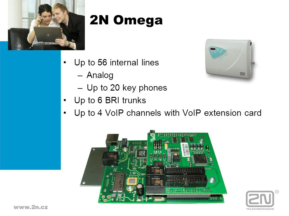 2N Omega Up to 56 internal lines –Analog –Up to 20 key phones Up to 6 BRI trunks Up to 4 VoIP channels with VoIP extension card