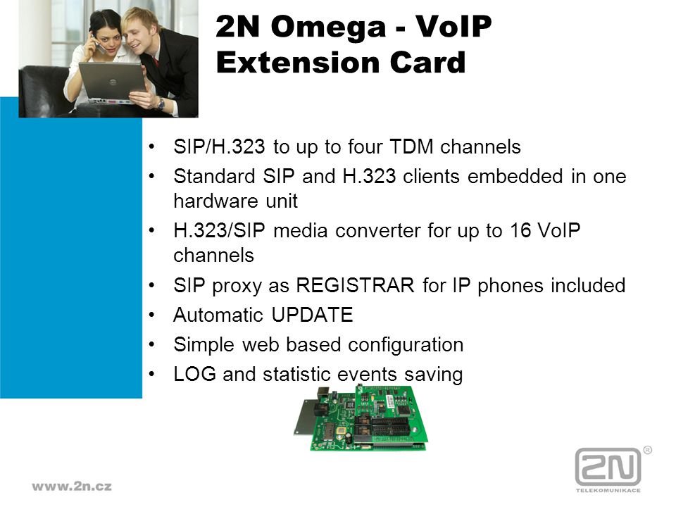 2N Omega - VoIP Extension Card SIP/H.323 to up to four TDM channels Standard SIP and H.323 clients embedded in one hardware unit H.323/SIP media conve