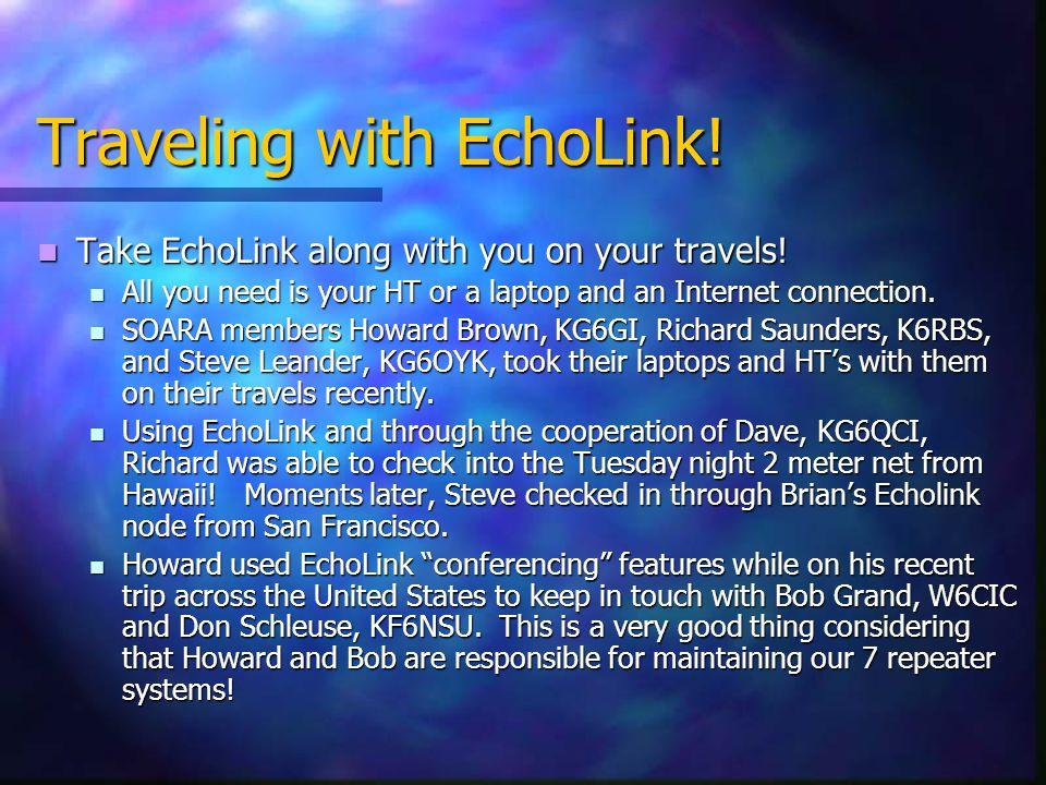 Traveling with EchoLink! Take EchoLink along with you on your travels! Take EchoLink along with you on your travels! All you need is your HT or a lapt