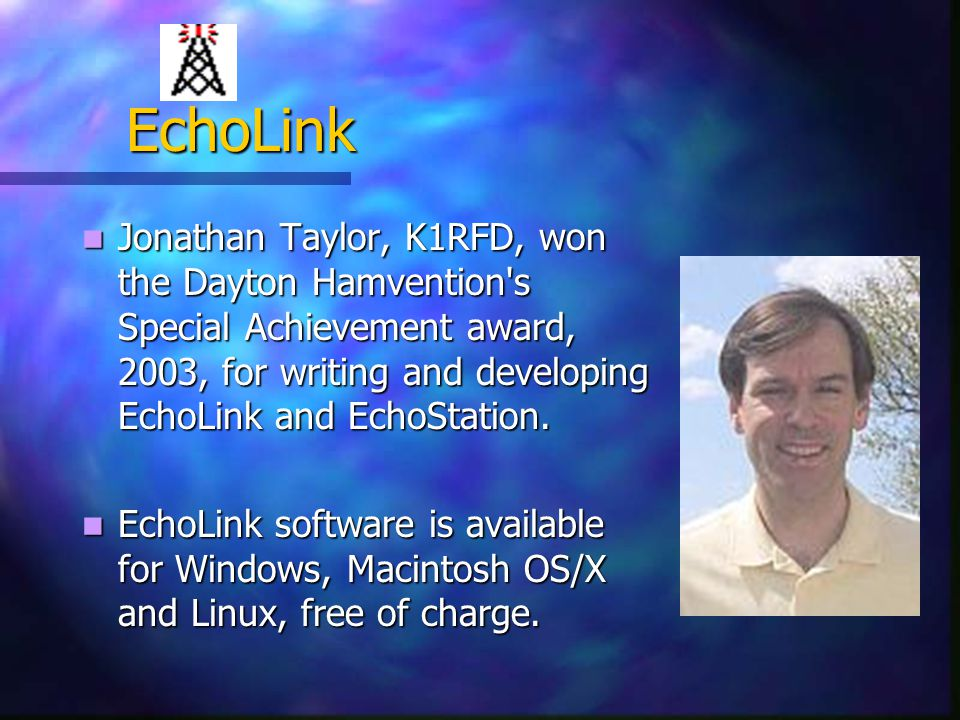 EchoLink EchoLink Jonathan Taylor, K1RFD, won the Dayton Hamvention s Special Achievement award, 2003, for writing and developing EchoLink and EchoStation.