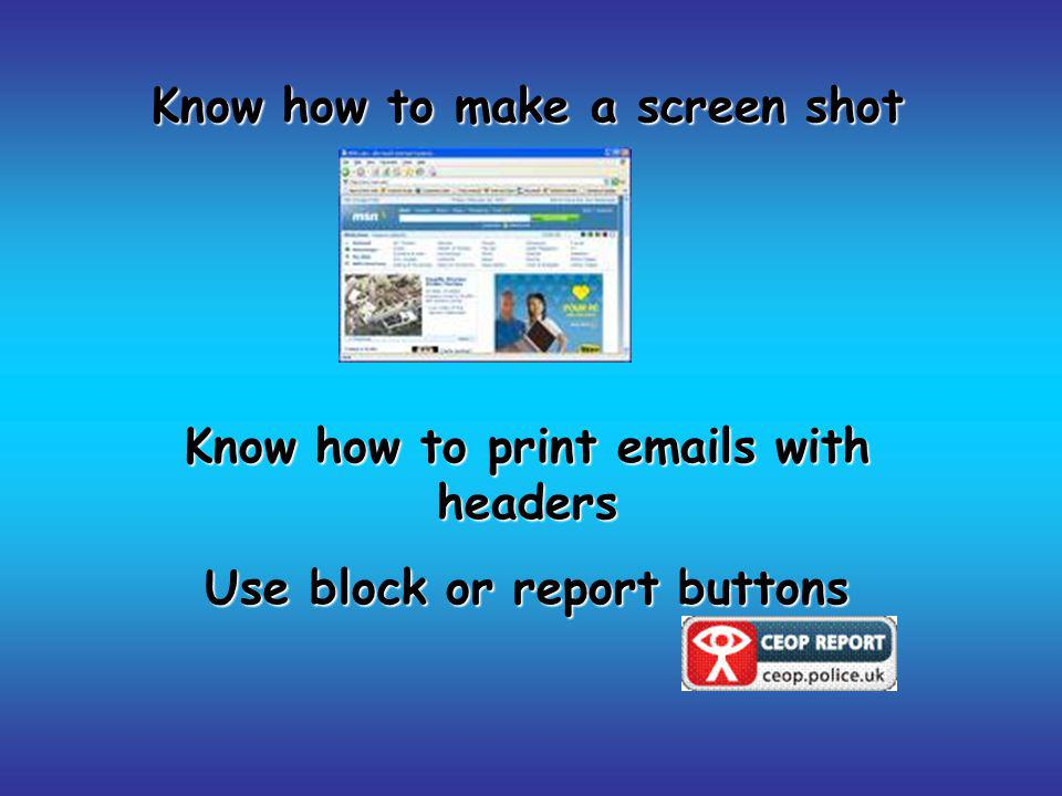 Know how to make a screen shot Know how to print emails with headers Use block or report buttons