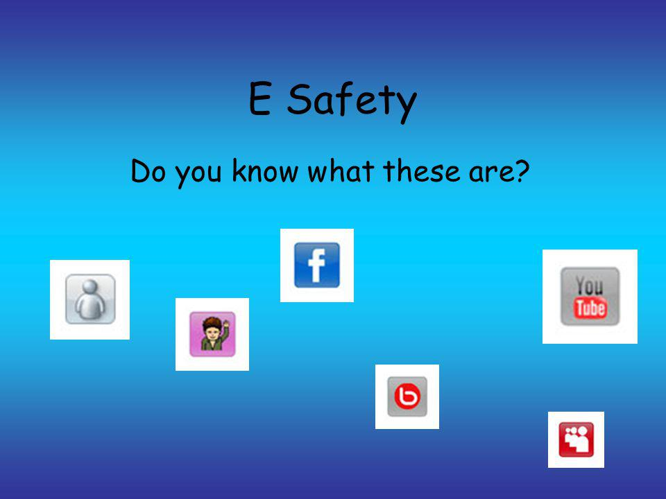 E Safety Do you know what these are?