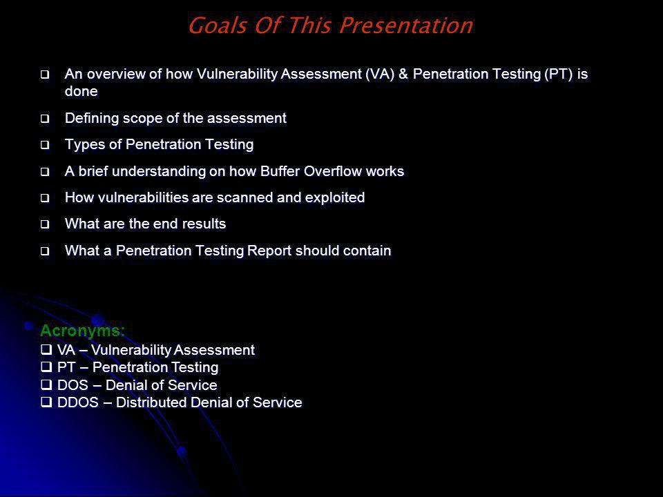 Goals Of This Presentation An overview of how Vulnerability Assessment (VA) & Penetration Testing (PT) is done An overview of how Vulnerability Assess