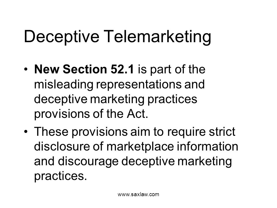 www.saxlaw.com Deceptive Telemarketing New Section 52.1 is part of the misleading representations and deceptive marketing practices provisions of the Act.