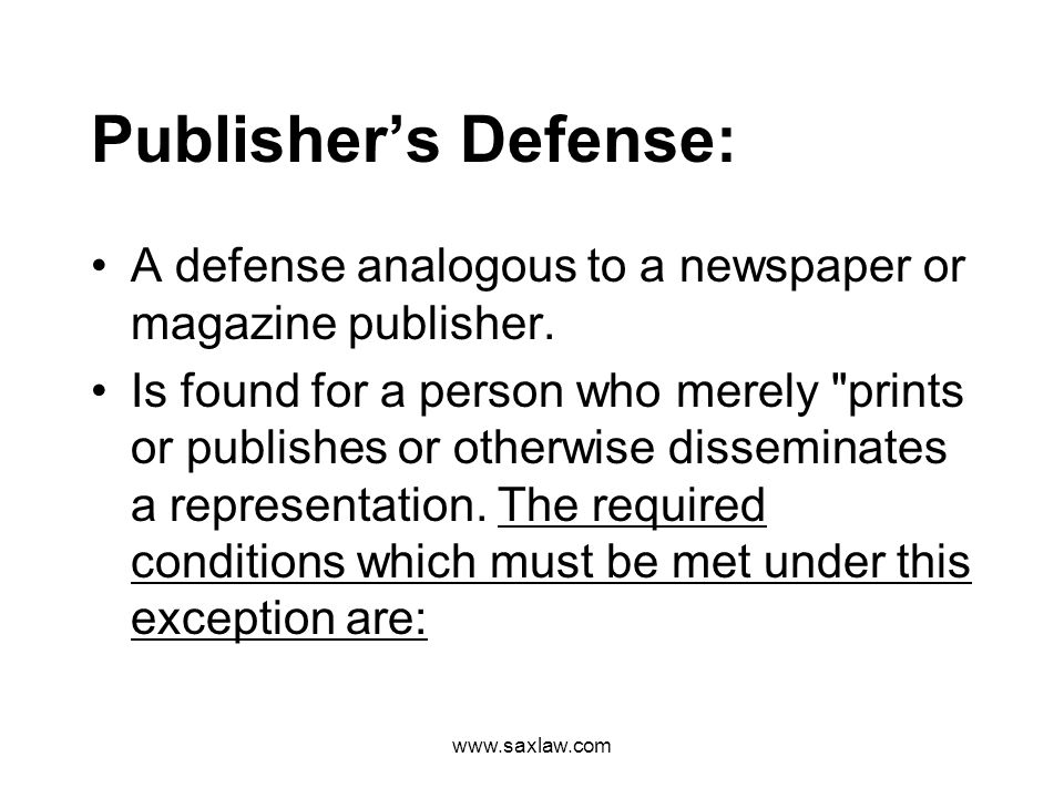 www.saxlaw.com Publishers Defense: A defense analogous to a newspaper or magazine publisher.