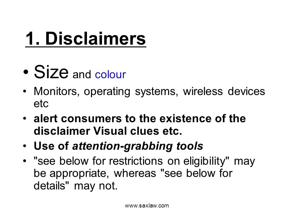 www.saxlaw.com 1. Disclaimers Size and colour Monitors, operating systems, wireless devices etc alert consumers to the existence of the disclaimer Vis