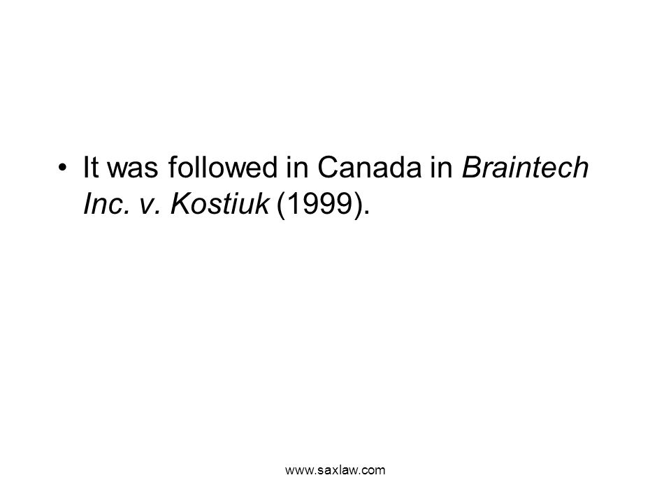 www.saxlaw.com It was followed in Canada in Braintech Inc. v. Kostiuk (1999).