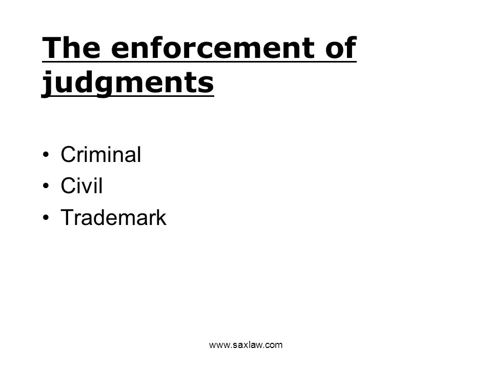 www.saxlaw.com The enforcement of judgments Criminal Civil Trademark