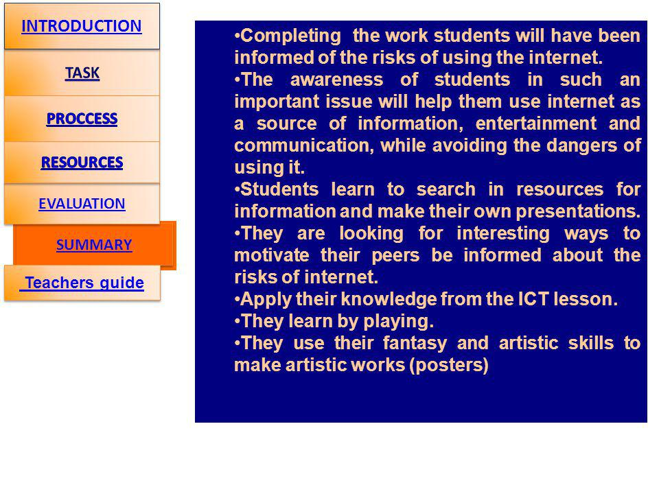 SUMMARY Completing the work students will have been informed of the risks of using the internet.
