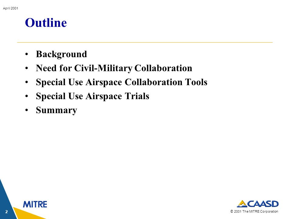 © 2001 The MITRE Corporation April 2001 2 Outline Background Need for Civil-Military Collaboration Special Use Airspace Collaboration Tools Special Us