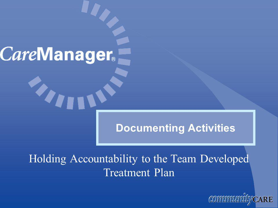 Holding Accountability to the Team Developed Treatment Plan Documenting Activities
