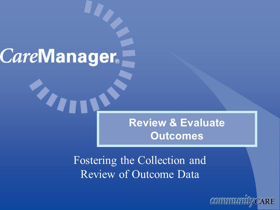 Fostering the Collection and Review of Outcome Data Review & Evaluate Outcomes