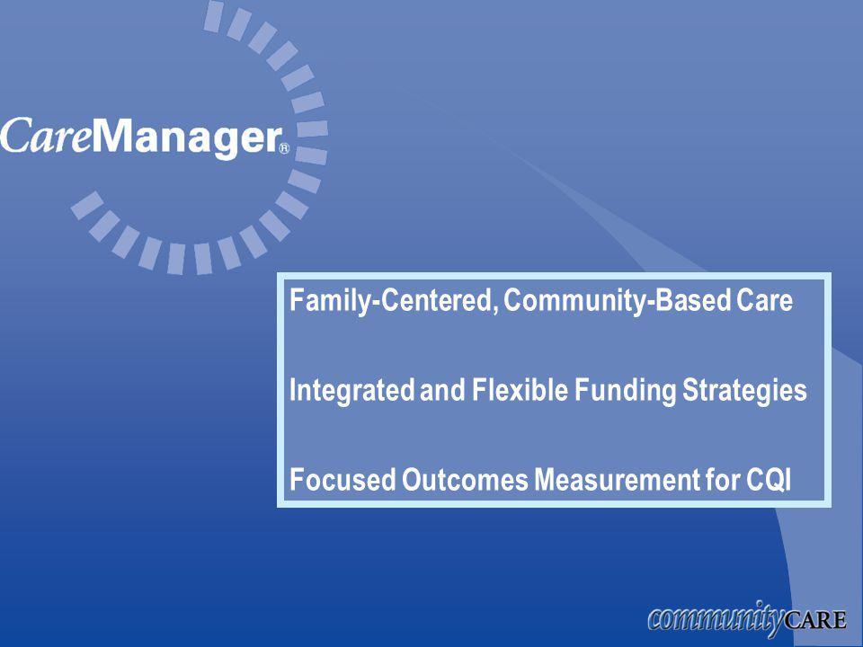 Family-Centered, Community-Based Care Integrated and Flexible Funding Strategies Focused Outcomes Measurement for CQI