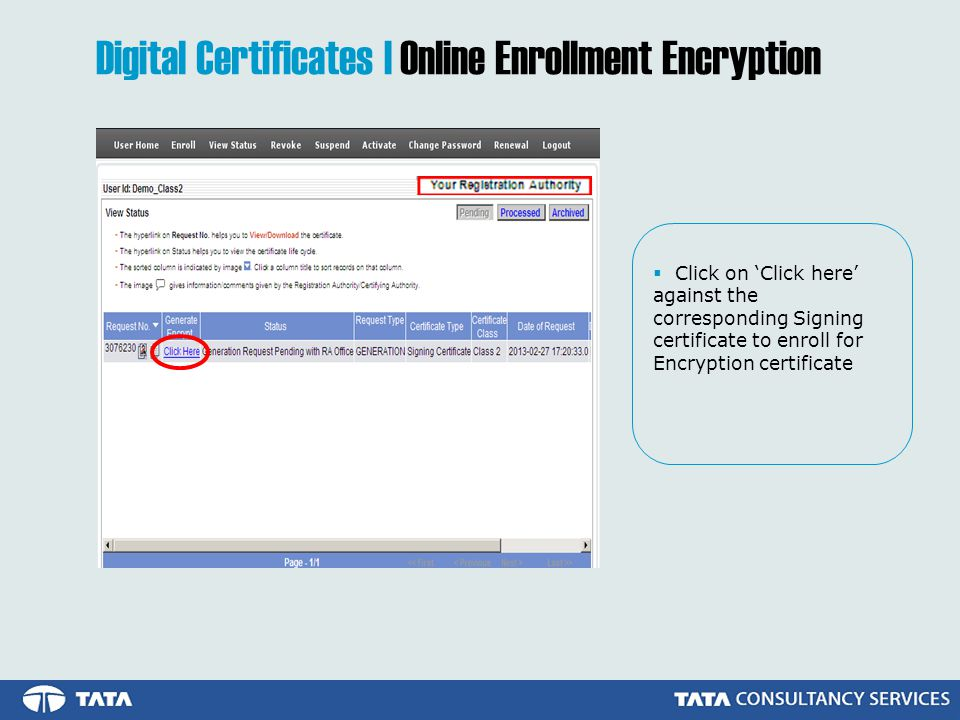 Click on Click here against the corresponding Signing certificate to enroll for Encryption certificate Digital Certificates | Online Enrollment Encryption