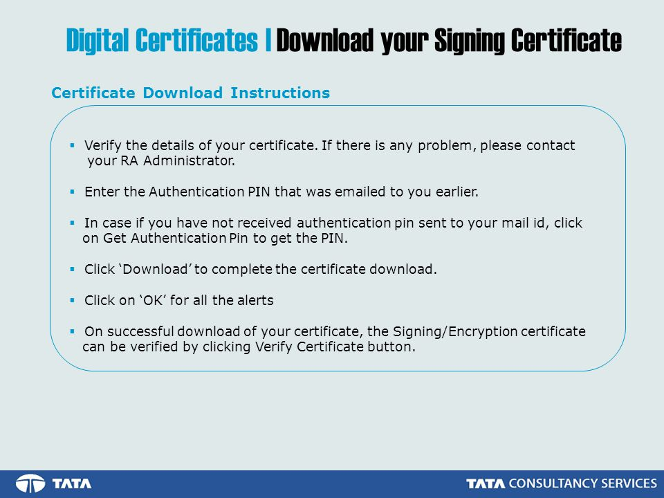 Digital Certificates | Download your Signing Certificate Certificate Download Instructions Verify the details of your certificate.