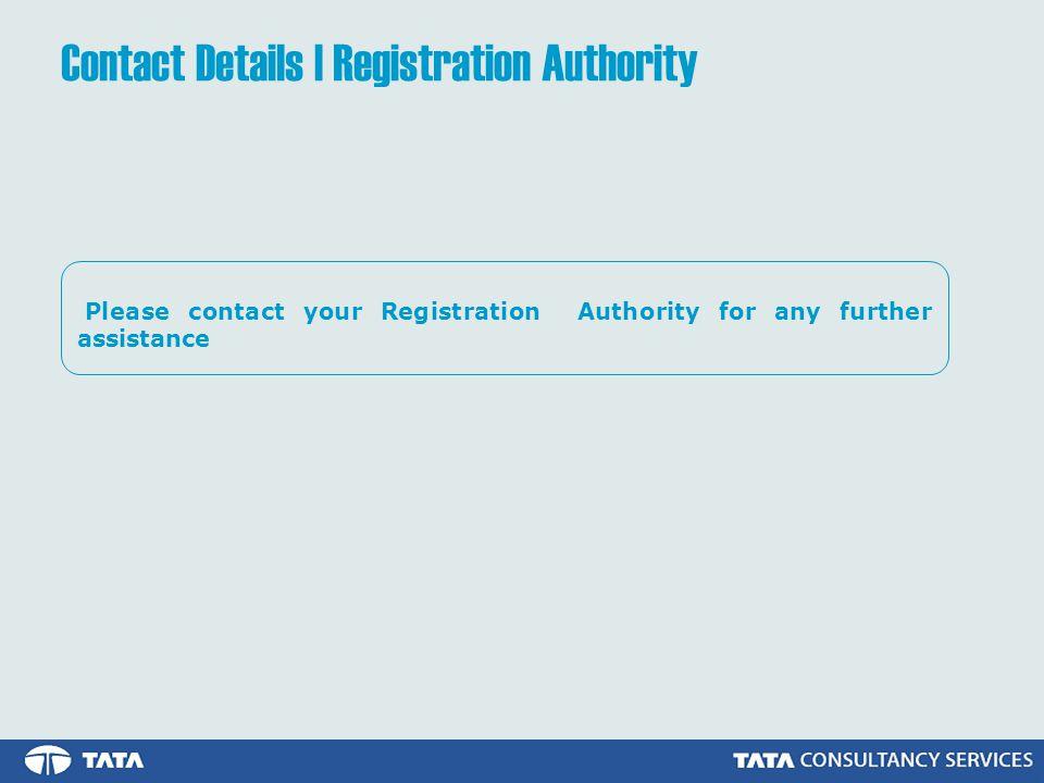 Contact Details | Registration Authority Please contact your Registration Authority for any further assistance