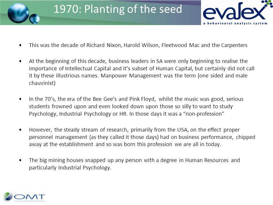 1970: Planting of the seed This was the decade of Richard Nixon, Harold Wilson, Fleetwood Mac and the Carpenters At the beginning of this decade, busi