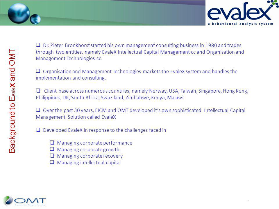 Background to E vale x and OMT Dr. Pieter Bronkhorst started his own management consulting business in 1980 and trades through two entities, namely Ev