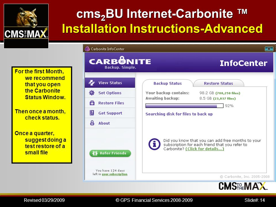 Slide#: 14© GPS Financial Services 2008-2009Revised 03/29/2009 For the first Month, we recommend that you open the Carbonite Status Window. Then once