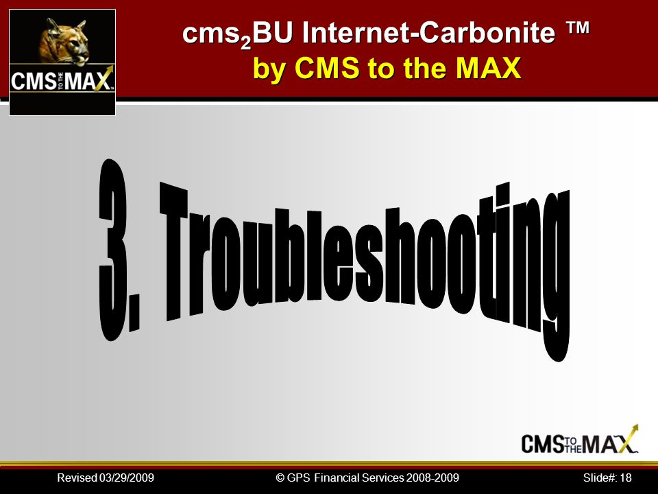 Slide#: 18© GPS Financial Services 2008-2009Revised 03/29/2009 cms 2 BU Internet-Carbonite by CMS to the MAX