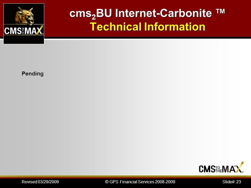 Slide#: 23© GPS Financial Services 2008-2009Revised 03/29/2009 cms 2 BU Internet-Carbonite Technical Information Pending