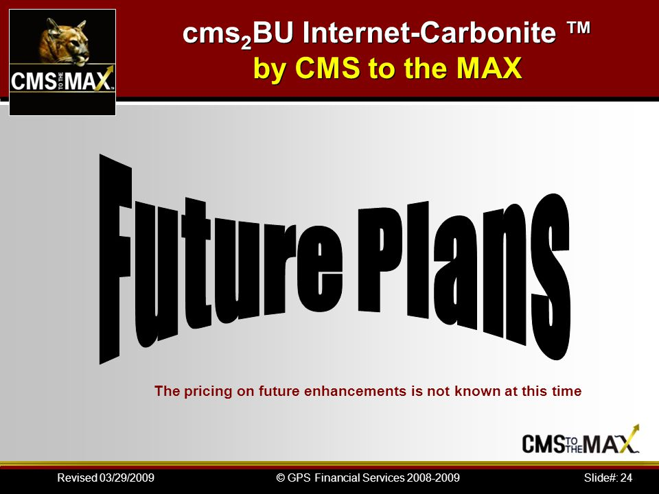 Slide#: 24© GPS Financial Services 2008-2009Revised 03/29/2009 The pricing on future enhancements is not known at this time cms 2 BU Internet-Carbonit