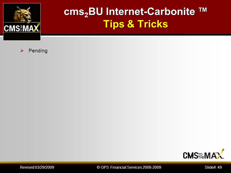 Slide#: 49© GPS Financial Services 2008-2009Revised 03/29/2009 cms 2 BU Internet-Carbonite Tips & Tricks Pending