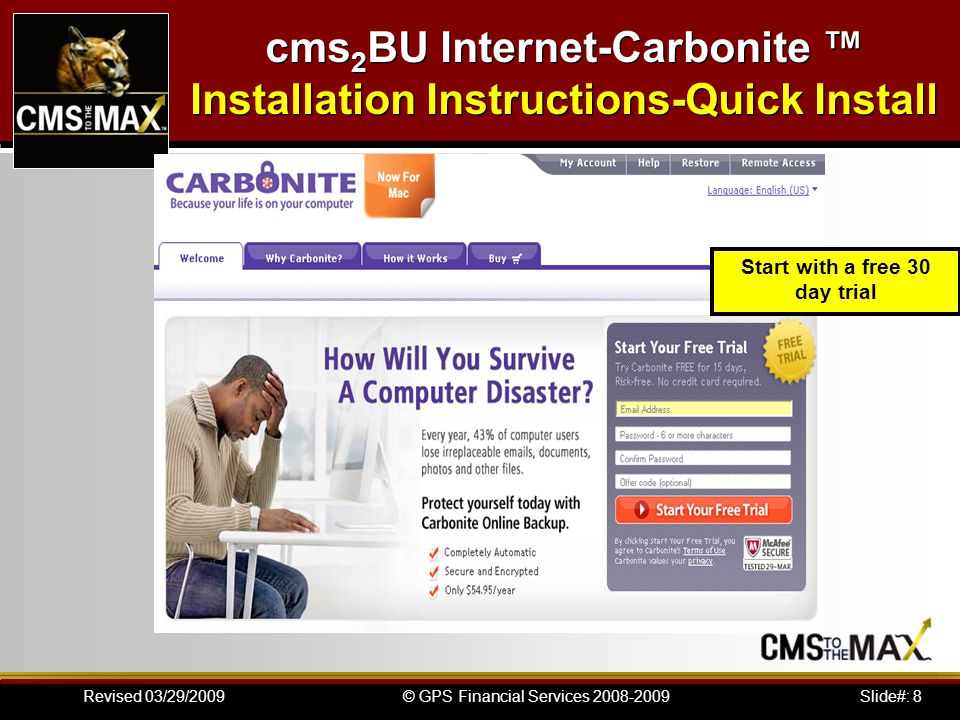Slide#: 8© GPS Financial Services 2008-2009Revised 03/29/2009 Start with a free 30 day trial cms 2 BU Internet-Carbonite Installation Instructions-Qui