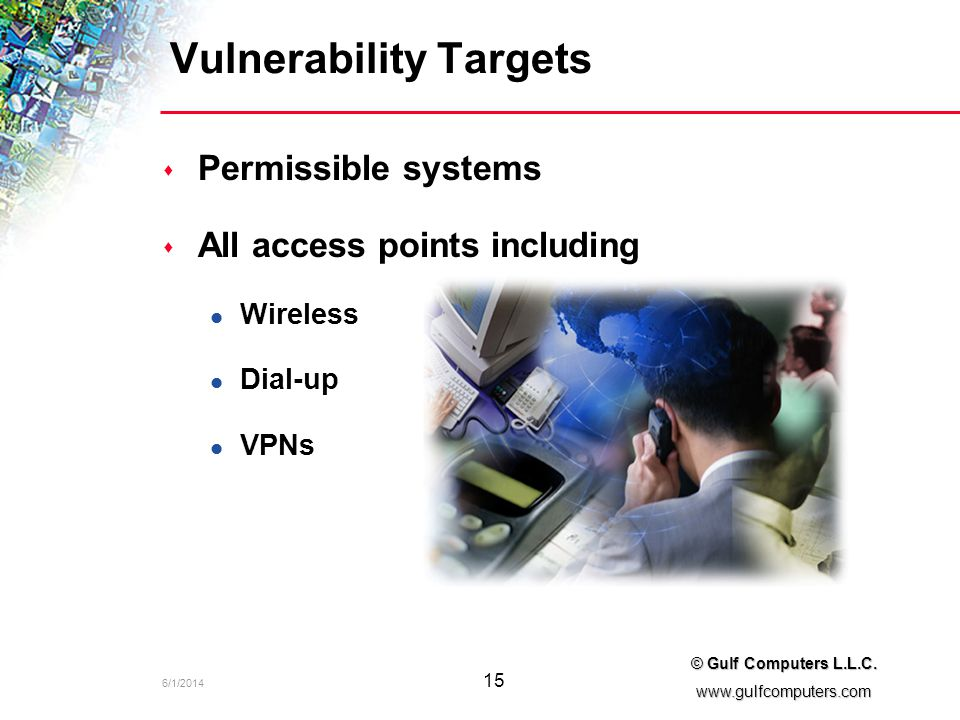6/1/2014 15 © Gulf Computers L.L.C. www.gulfcomputers.com Vulnerability Targets s Permissible systems s All access points including l Wireless l Dial-