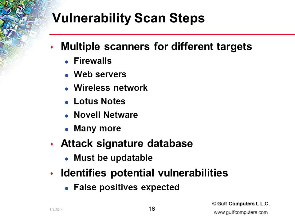 6/1/2014 16 © Gulf Computers L.L.C. www.gulfcomputers.com Vulnerability Scan Steps s Multiple scanners for different targets l Firewalls l Web servers
