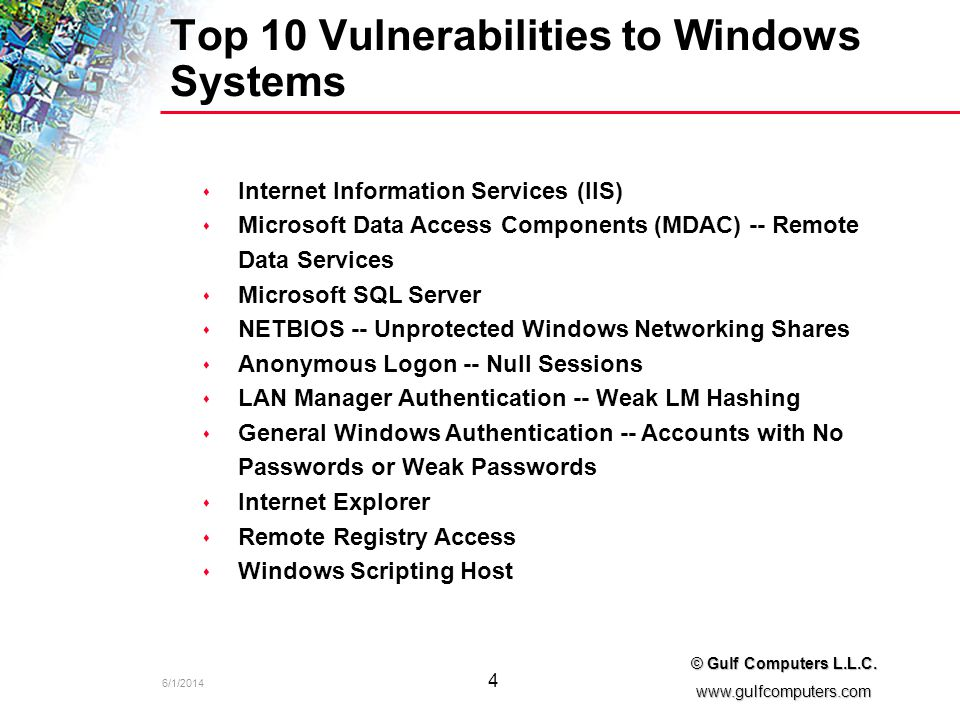 6/1/2014 4 © Gulf Computers L.L.C. www.gulfcomputers.com Top 10 Vulnerabilities to Windows Systems s s Internet Information Services (IIS) s s Microso