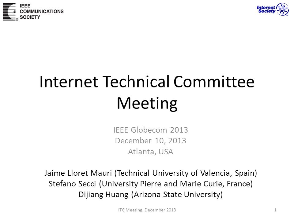 Internet Technical Committee Meeting IEEE Globecom 2013 December 10, 2013 Atlanta, USA Jaime Lloret Mauri (Technical University of Valencia, Spain) St