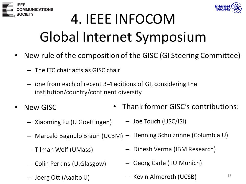4. IEEE INFOCOM Global Internet Symposium New rule of the composition of the GISC (GI Steering Committee) – The ITC chair acts as GISC chair – one fro