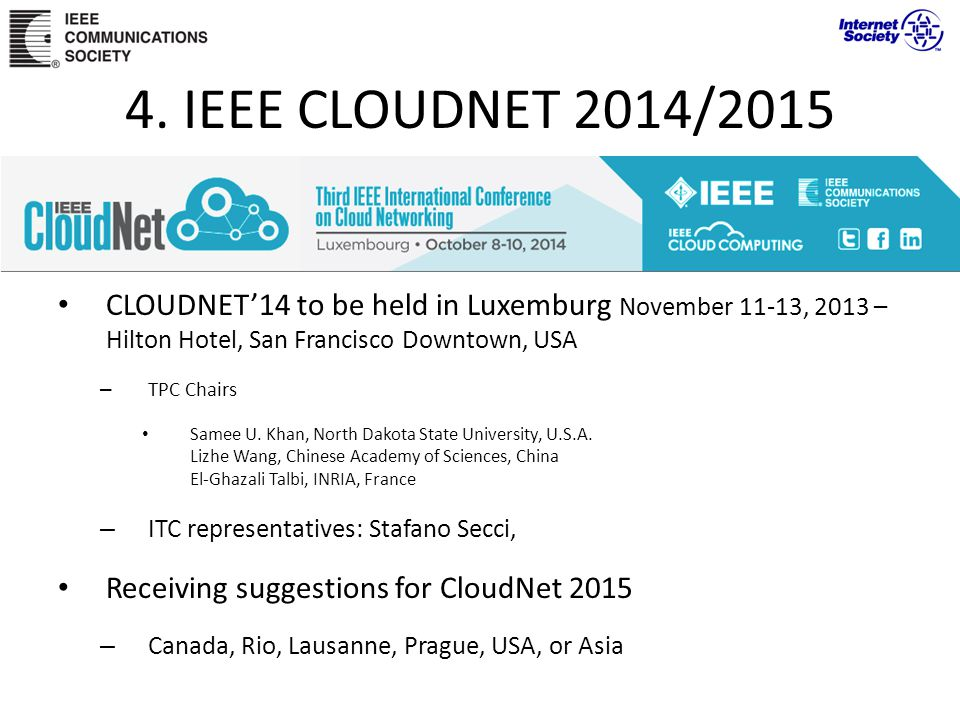 4. IEEE CLOUDNET 2014/2015 CLOUDNET14 to be held in Luxemburg November 11-13, 2013 – Hilton Hotel, San Francisco Downtown, USA – TPC Chairs Samee U. K