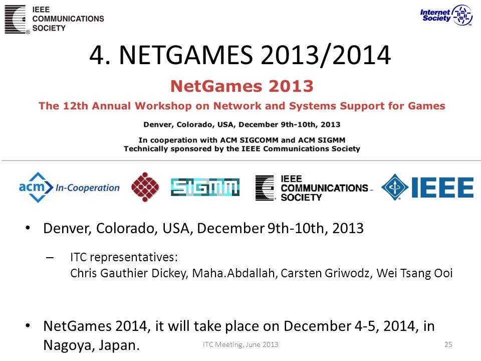4. NETGAMES 2013/2014 Denver, Colorado, USA, December 9th-10th, 2013 – ITC representatives: Chris Gauthier Dickey, Maha.Abdallah, Carsten Griwodz, Wei