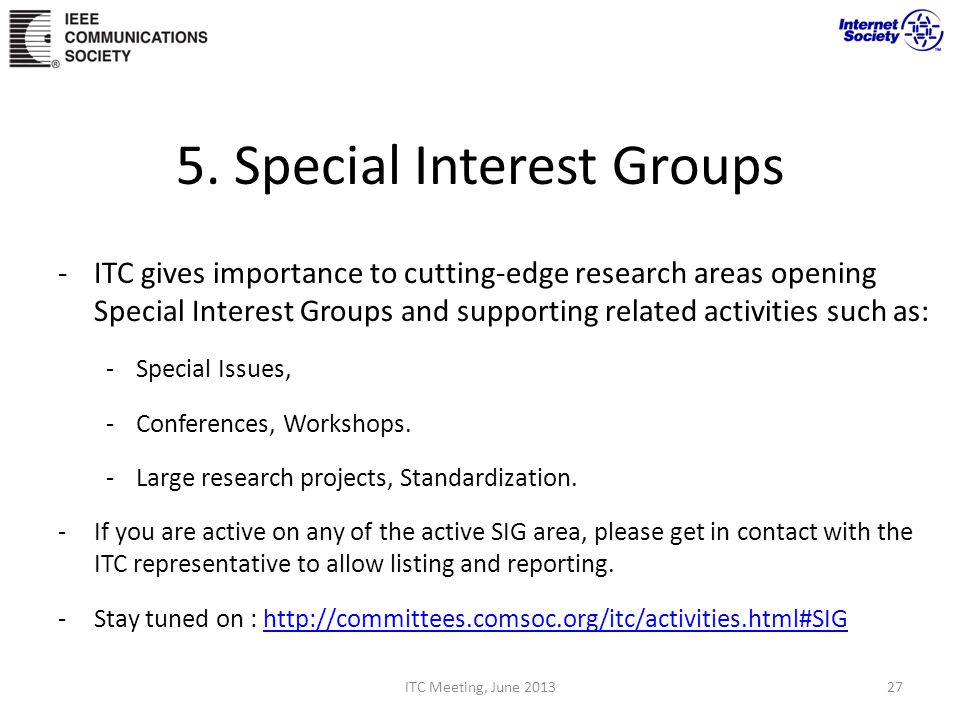 5. Special Interest Groups -ITC gives importance to cutting-edge research areas opening Special Interest Groups and supporting related activities such