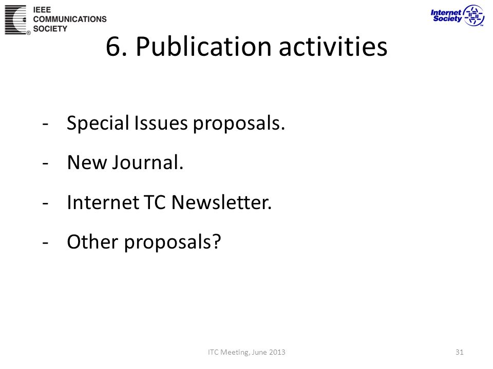 6. Publication activities -Special Issues proposals. -New Journal. -Internet TC Newsletter. -Other proposals? ITC Meeting, June 201331