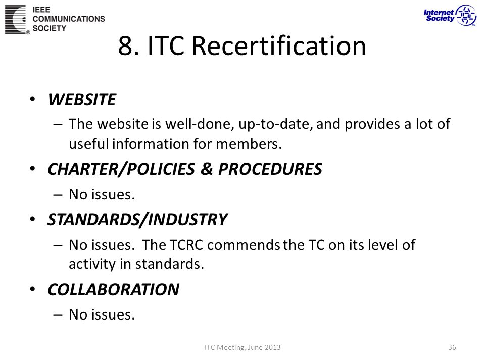 8. ITC Recertification WEBSITE – The website is well-done, up-to-date, and provides a lot of useful information for members. CHARTER/POLICIES & PROCED