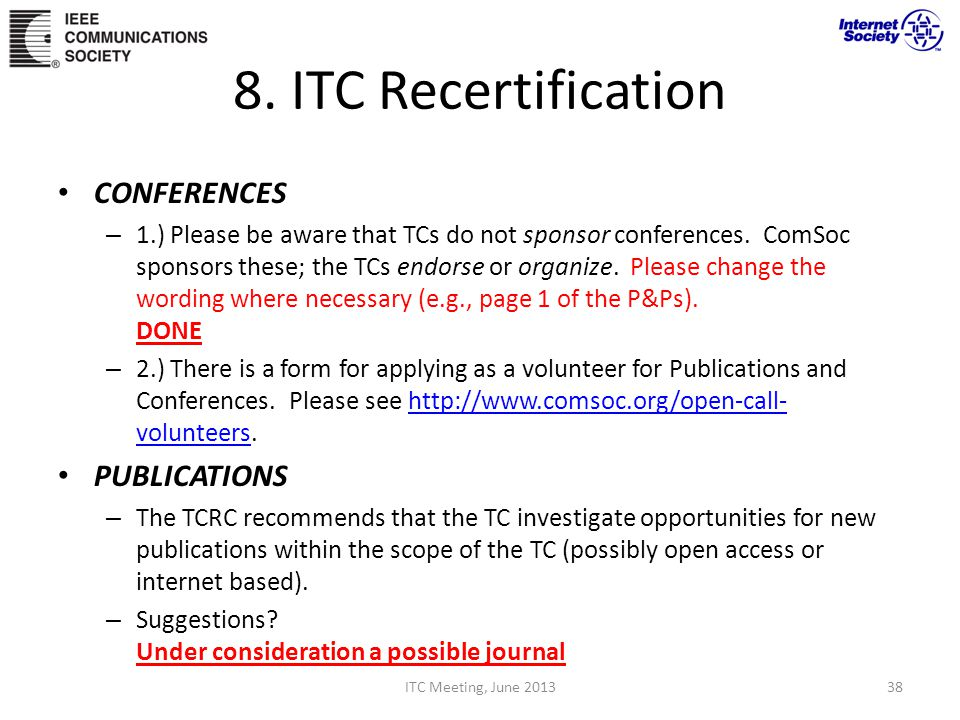 8. ITC Recertification CONFERENCES – 1.) Please be aware that TCs do not sponsor conferences. ComSoc sponsors these; the TCs endorse or organize. Plea