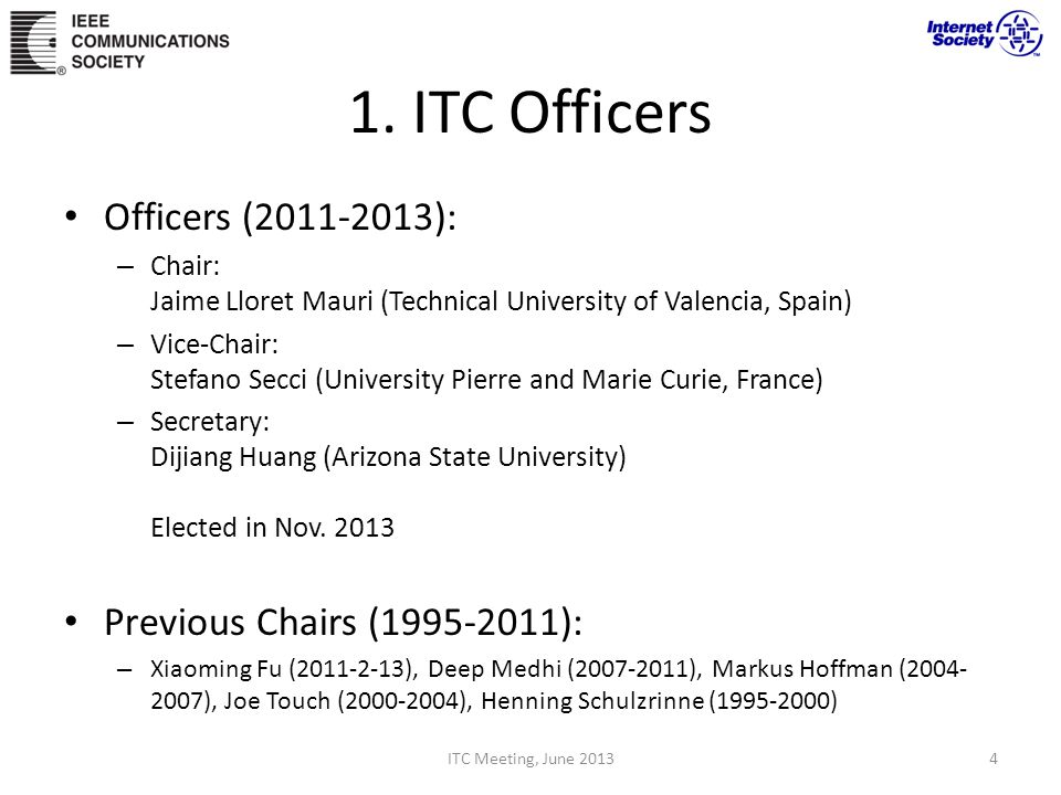 1. ITC Officers Officers (2011-2013): – Chair: Jaime Lloret Mauri (Technical University of Valencia, Spain) – Vice-Chair: Stefano Secci (University Pi