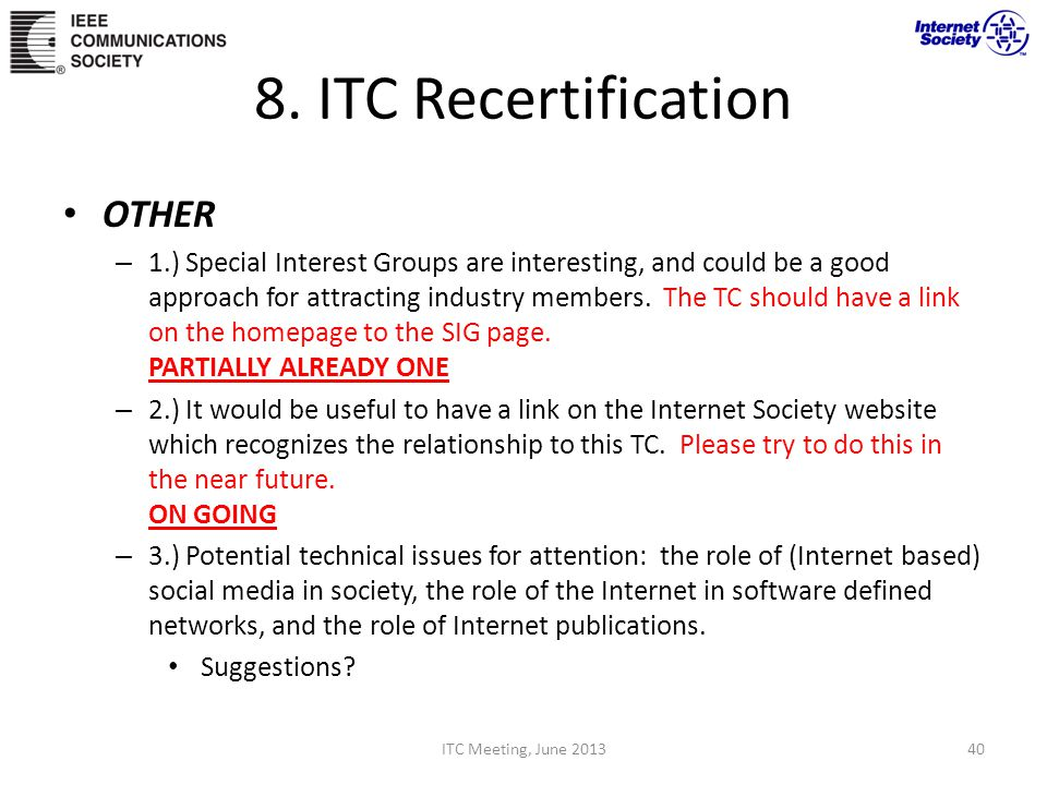 8. ITC Recertification OTHER – 1.) Special Interest Groups are interesting, and could be a good approach for attracting industry members. The TC shoul