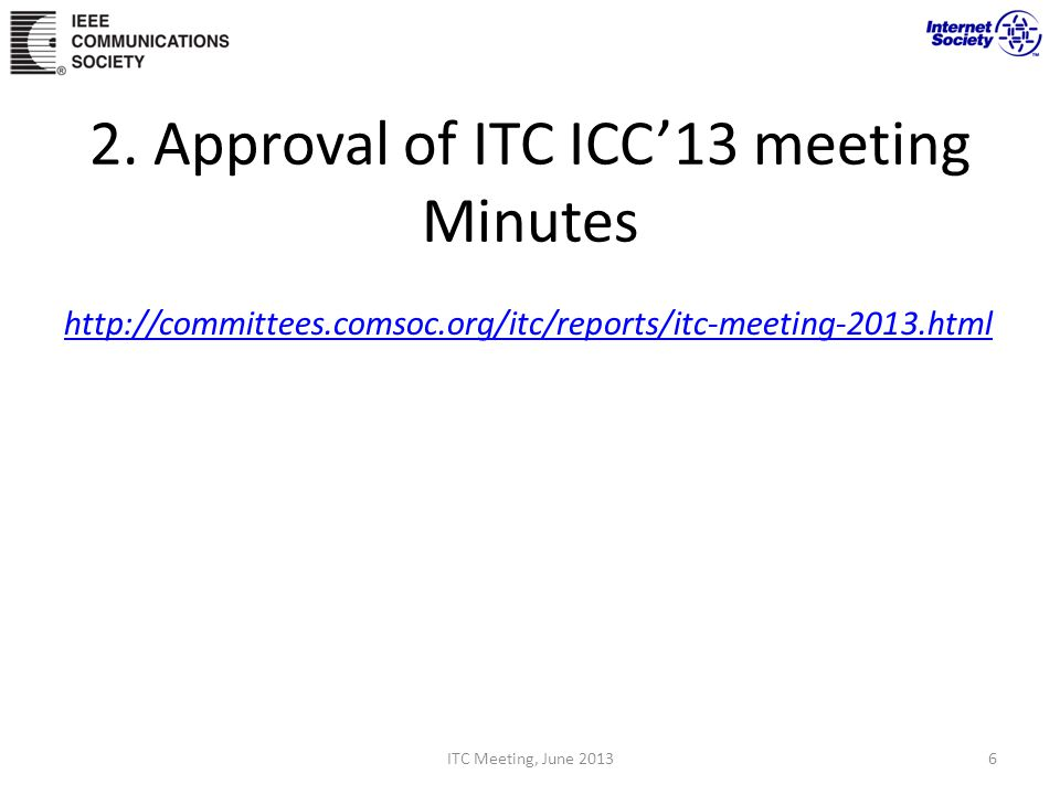 http://committees.comsoc.org/itc/reports/itc-meeting-2013.html ITC Meeting, June 20136 2. Approval of ITC ICC13 meeting Minutes