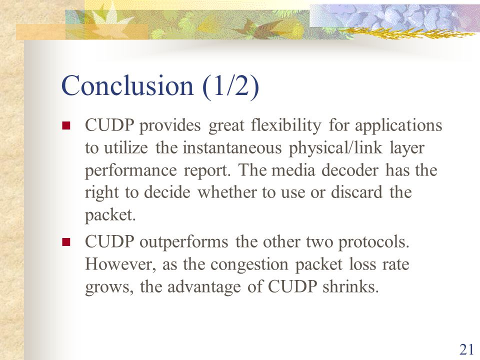 21 Conclusion (1/2) CUDP provides great flexibility for applications to utilize the instantaneous physical/link layer performance report.