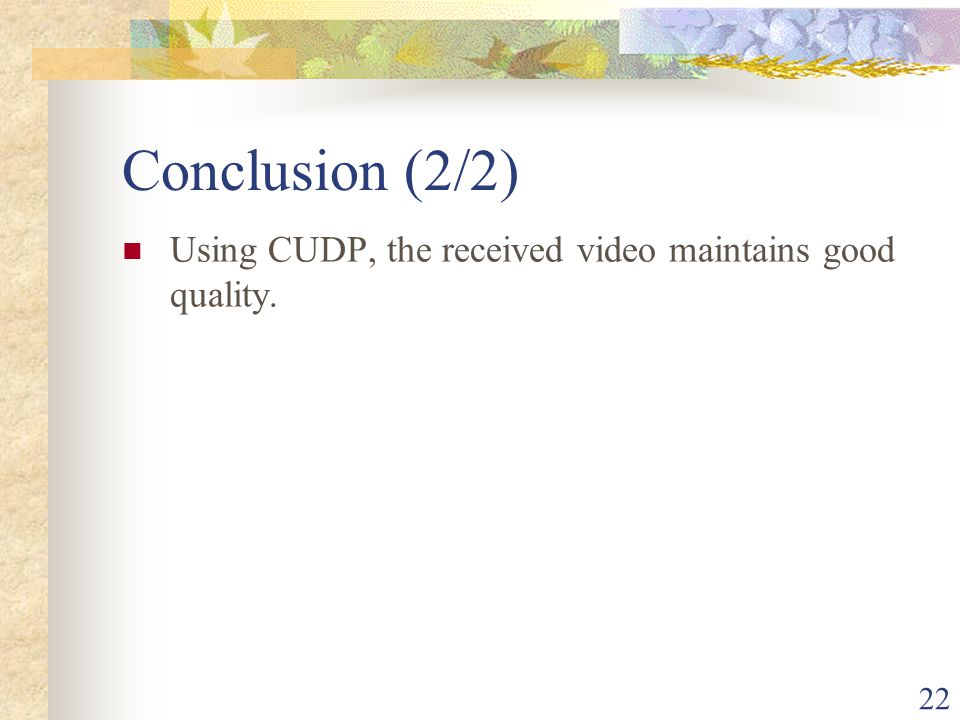 22 Conclusion (2/2) Using CUDP, the received video maintains good quality.