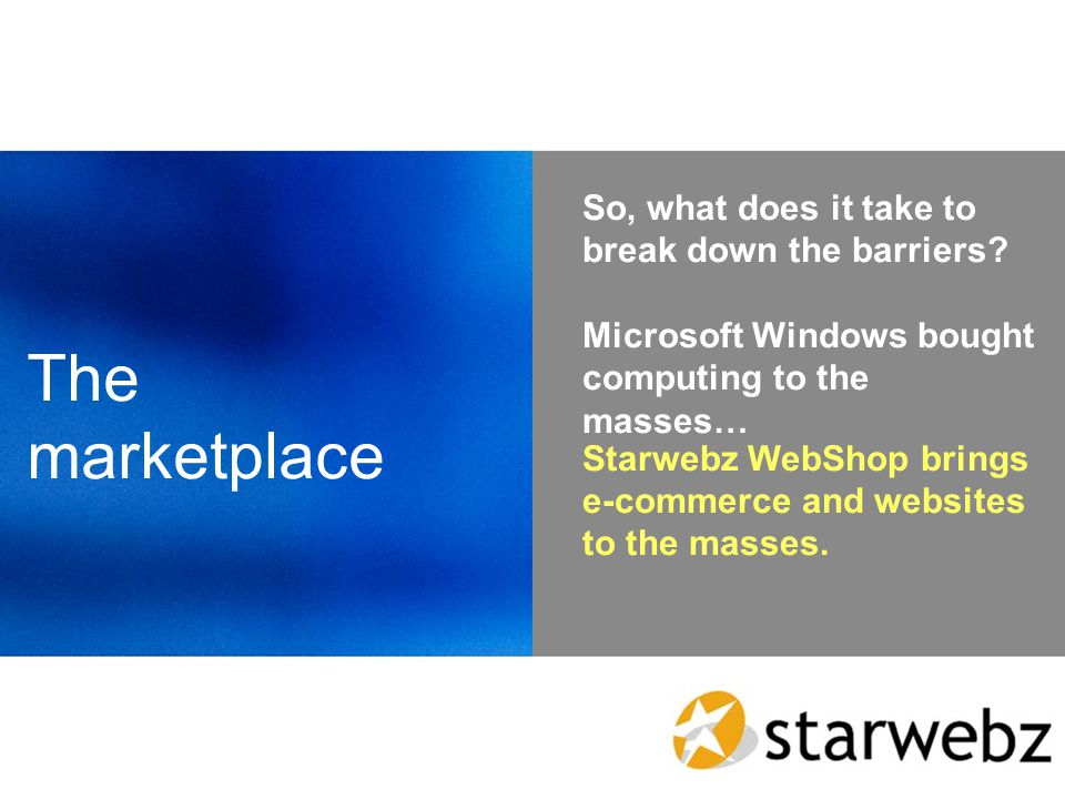 The marketplace So, what does it take to break down the barriers.